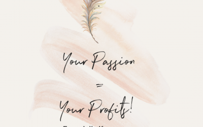 Why your Passion Fuels your Profits